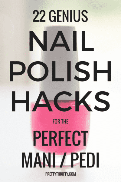 22 Nail Polish Hacks for the Perfect Manicure Pedicure PrettyThrifty.com