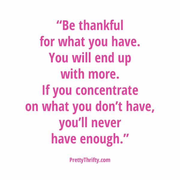 Be Thankful for What You Have PrettyThrifty.com