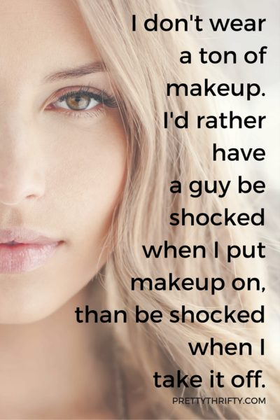 I don't wear a ton of makeup. I'd rather have a guy be shocked when I put makeup on, than be shocked when I take it off. PrettyThrifty.com